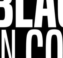 BEEN BLACK, BEEN COOL. Sticker