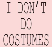 "Halloween ""I Don't Do Costumes"" T-Shirt One Piece - Long Sleeve"