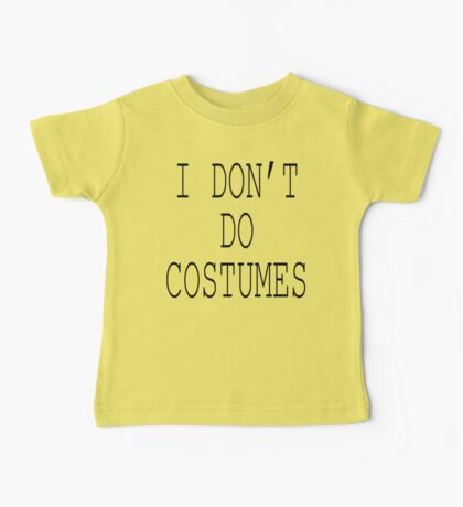 "Halloween ""I Don't Do Costumes"" T-Shirt Baby Tee"