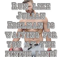 Run like Julian Edelman is waiting for you at the finish line! by BrandiHelman