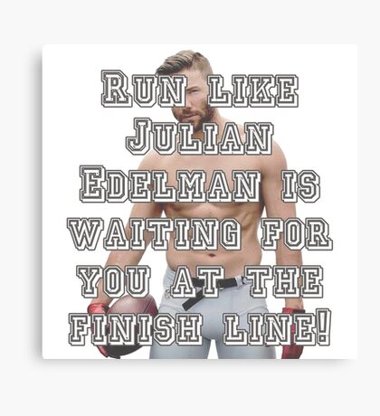Run like Julian Edelman is waiting for you at the finish line! Canvas Print