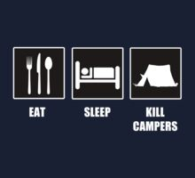 Eat Sleep Kill Campers by tappers24