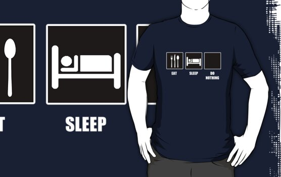 Eat Sleep Do Nothing by tappers24