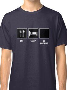 Eat Sleep Do Nothing Classic T-Shirt