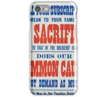 Will your subscription mean to your family a sacrifice equal to that of the soldiers families Does our common cause not demand as much Subscribe now to the Canadian Patriotic Fund iPhone Case/Skin