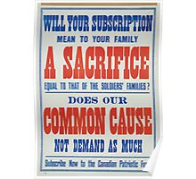 Will your subscription mean to your family a sacrifice equal to that of the soldiers families Does our common cause not demand as much Subscribe now to the Canadian Patriotic Fund Poster