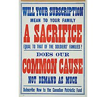 Will your subscription mean to your family a sacrifice equal to that of the soldiers families Does our common cause not demand as much Subscribe now to the Canadian Patriotic Fund Photographic Print