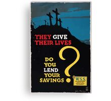 They give their lives do you lend your savingsWSS War Savings Stamps issued by the United States government Canvas Print