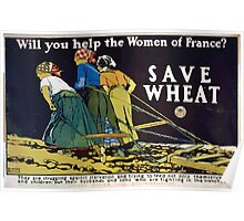 Will you help the women of France Save wheat Poster