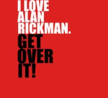 I love Alan Rickman. Get over it! Unisex T-Shirt