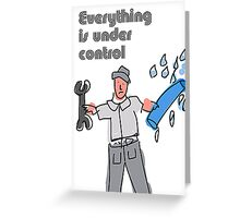 Everything is under control Greeting Card