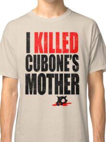 I *KILLED* CUBONE'S MOTHER Classic T-Shirt