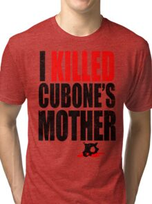 I *KILLED* CUBONE'S MOTHER Tri-blend T-Shirt