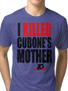 I *KILLED* CUBONE'S MOTHER Tri-blend T-Shirt