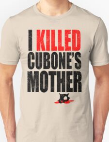 I *KILLED* CUBONE'S MOTHER T-Shirt