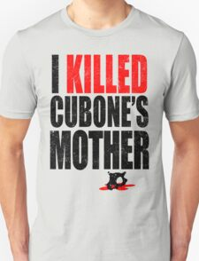 I *KILLED* CUBONE'S MOTHER Unisex T-Shirt