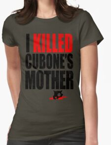I *KILLED* CUBONE'S MOTHER Womens Fitted T-Shirt