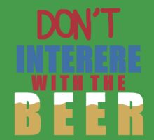 Don't Intefere With The Beer by Sam 3BD