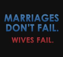 MARRIAGES DON'T FAIL. WIVES FAIL. by mcdba