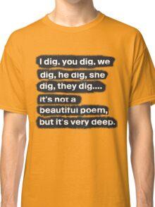I Dig, You Dig Classic T-Shirt