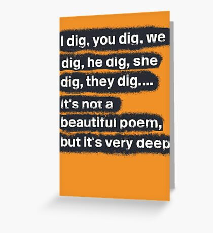 I Dig, You Dig Greeting Card
