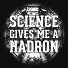 Science Gives Me A Hadron - White Design by M Dean Jones