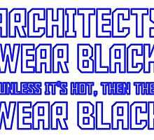 ARCHITECTS WEAR BLACK UNLESS IT'S HOT THEN THEY WEAR BLACK by Lifestyle-88
