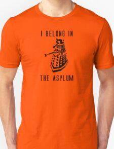 Dalek Asylum - I belong there. Unisex T-Shirt