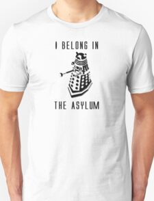 Dalek Asylum - I belong there. T-Shirt