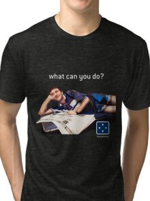 What can you do? Tri-blend T-Shirt