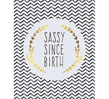 Sassy Since Birth Quote Photographic Print