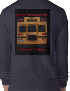 Riding the Short Bus... Long Sleeve T-Shirt