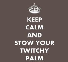 Keep Calm and Stow Your Twitchy Palm by taiche
