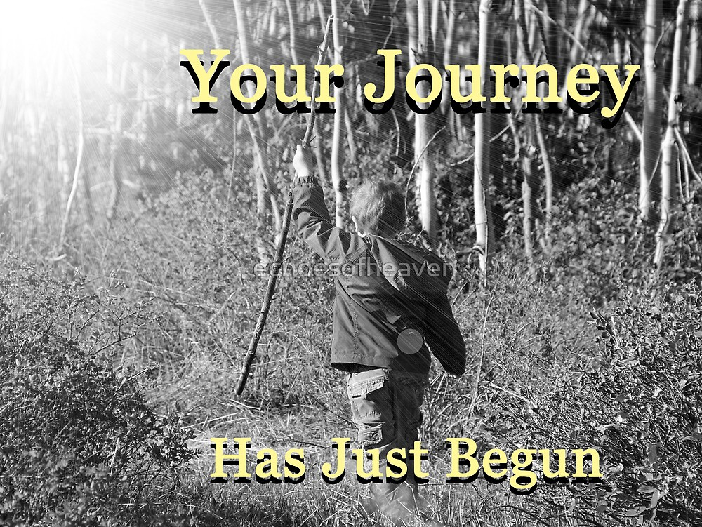 """""""Your Journey Has Just Begun"""" by Carter L. Shepard by echoesofheaven"""