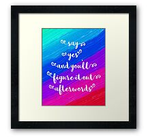Say Yes Quote Framed Print