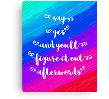 Say Yes Quote Canvas Print
