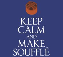 Keep Calm and Make Souffle by iliketrees