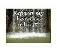 """Refresh my heart in Christ"" by Carter L. Shepard Art Print"