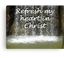 """""""Refresh my heart in Christ"""" by Carter L. Shepard Canvas Print"""