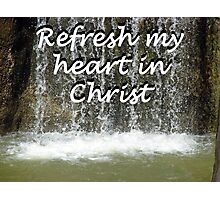"""Refresh my heart in Christ"" by Carter L. Shepard Photographic Print"