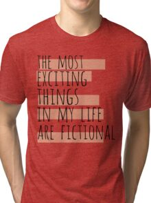 the most exciting things in my life are fictional Tri-blend T-Shirt