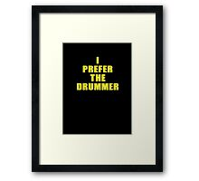 I Prefer The Drummer Shirt and Top Framed Print
