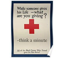 While someone gives his life what are you giving Think a minute All of the Red Cross War Fund goes for war relief 002 Poster