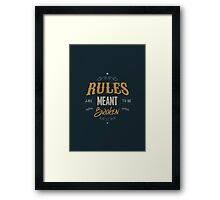 RULES ARE MEANT TO BE BROKEN Framed Print