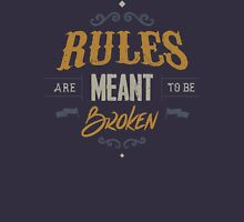 RULES ARE MEANT TO BE BROKEN Unisex T-Shirt