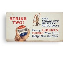 Strike two! Help strike out military autocracy! Every Liberty Bond you buy helps win the war Canvas Print