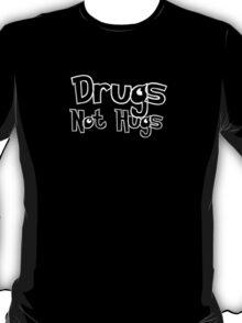 Drugs! Not Hugs! T-Shirt