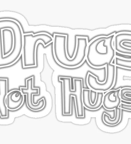 Drugs! Not Hugs! Sticker