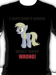 I Just Don'T Know What Went Wrong! T-Shirt