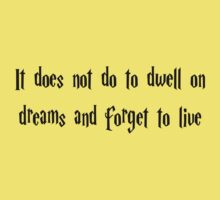 It Does Not Do To Dwell On Dreams And Forget To Live by SadPandaFTW